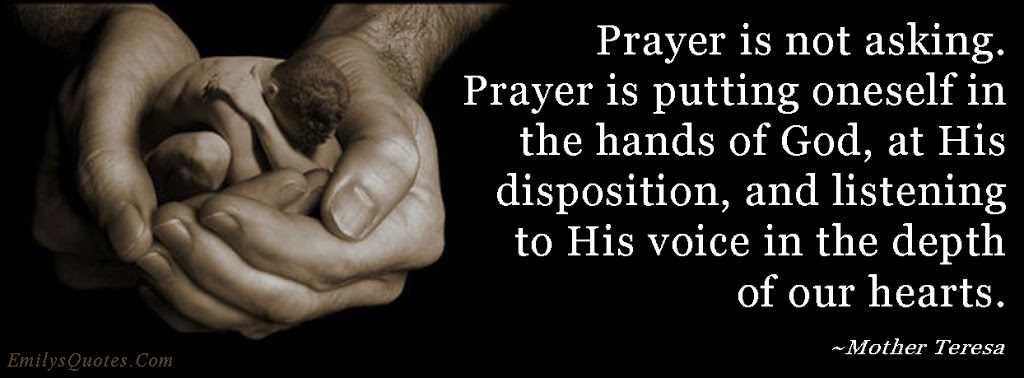 EmilysQuotes.Com-prayer-asking-God-trust-disposition-listening-voice-heart-faith-inspirational-Mother-Teresa.jpg